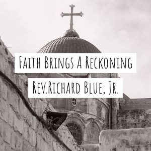 Faith Brings A Reckoning