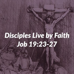 Disciples Live By Faith