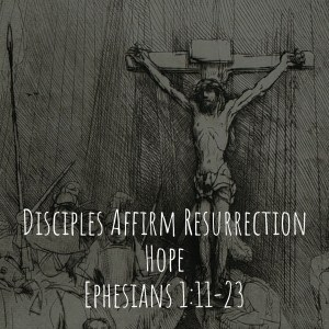 Disciples Affirm Resurrection Hope